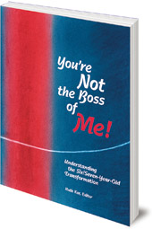 Edited by Ruth Ker - You're Not The Boss of Me!: Understanding the Six/Seven-Year-Old Transformation