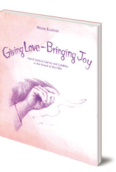 Wilma Ellersiek; Translated by Lyn and Kundry Willwerth - Giving Love, Bringing Joy: Hand Gesture Games and Lullabies in the Mood of the Fifth, for Children Between Birth and Nine