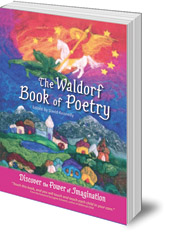 Edited by David Kennedy - The Waldorf Book of Poetry: Discover the Power of Imagination