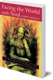 Robert Sardello - Facing the World With Soul: The Reimagination of Modern Life