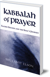 Shulamit Elson - Kabbalah of Prayer: Sacred Sounds and the Soul's Journey