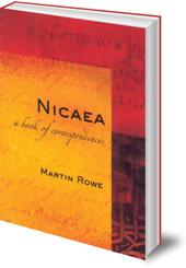 Martin Rowe - Nicaea: A Book of Correspondences