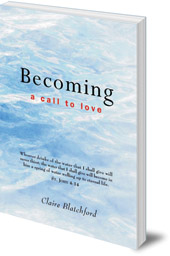Claire Blatchford - Becoming: A Call To Love