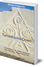 Marko Pogacnik; Translated by Tony Mitton - Turned Upside Down: A Workbook on Earth Changes and Personal Transformation