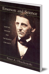 Peter A. Obuchowski - Emerson and Science: Goethe, Monism and the Search for Unity