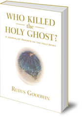 Rufus Goodwin - Who Killed the Holy Ghost?: A Journalist Reports on the Holy Spirit