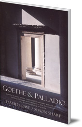 David Lowe and Simon Sharp - Goethe and Palladio: Goethe's study of the relationship between art and nature, leading through architecture to the discovery of the metamorphosis of plants