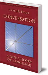 Carl H. Flygt; Foreword by Madison Smartt Bell - Conversation: A New Theory of Language