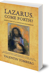 Valentin Tomberg; Translated by Robert Powell - Lazarus, Come Forth!: Meditations of a Christian Esotericist