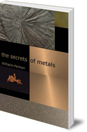 Wilhelm Pelikan; Translated by Charlotte Lebensart - The Secrets of Metals