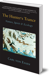 Carl François von Essen - The Hunter's Trance: Nature, Spirit and Ecology