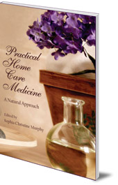 Edited by Sophia Christine Murphy - Practical Home Care Medicine: A Natural Approach