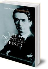 Rudolf Steiner; Edited by Robert A. McDermott - The Essential Steiner: Basic Writings of Rudolf Steiner