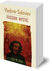 Paul M. Allen - Vladimir Soloviev: Russian Mystic