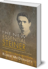 Edited by Robert McDermott - The New Essential Steiner: An Introduction to Rudolf Steiner for the 21st Century