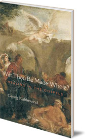 Georg Kühlewind; Translated by Michael Lipson - Wilt Thou Be Made Whole?: Healing in the Gospels
