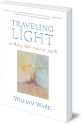William Ward - Traveling Light: Walking the Cancer Path