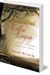 John H. Wulsin - The Spirit of the English Language: A Practical Guide for Poets, Teachers and Students: How Sound Works in English & American Poetry