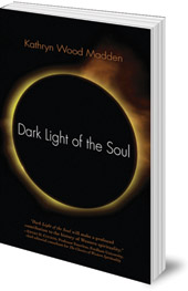Kathryn Wood Madden - Dark Light of the Soul