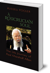 Russell Pooler - A Rosicrucian Soul: The Life Journey of Paul Marshall Allen