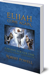 Robert Powell - Elijah Come Again: A Prophet for Our Time: A Scientific Approach to Reincarnation