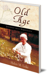 Helen M. Luke; Foreword by Thomas Moore - Old Age: Journey into Simplicity