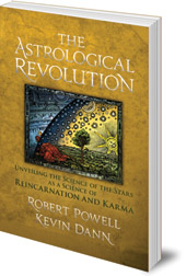Robert Powell and Kevin Dann - The Astrological Revolution: Unveiling the Science of the Stars as a Science of Reincarnation and Karma