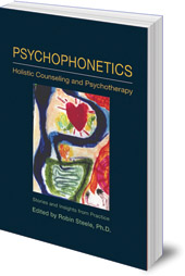Edited by Robin Steele - Psychophonetics: Holistic Counseling and Psychotherapy: Stories and Insights from Practice