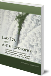 Kwan-Yuk Claire Sit - Lao Tzu and Anthroposophy: A Translation of the Tao Te Ching with Commentary