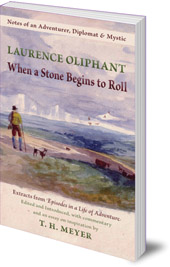 Laurence Oliphant; Edited by T.H. Meyer - When a Stone Begins to Roll: Notes of an Adventurer, Diplomat & Mystic: Extracts from Episodes in a Life of Adventure