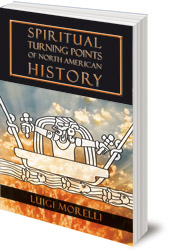 Luigi Morelli - Spiritual Turning Points of North American History