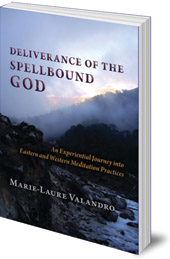 Marie-Laure Valandro - Deliverance of the Spellbound God: An Experiential Journey into Eastern and Western Meditation Practices