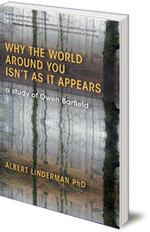 Albert Linderman - Why the World Around You Isn't As It Appears: A Study of Owen Barfield