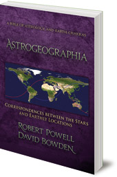 Robert Powell and David Bowden - Astrogeographia: Correspondences between the Stars and Earthly Locations