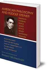 Edited by Robert McDermott - American Philosophy and Rudolf Steiner: Emerson, Thoreau, Peirce, James, Royce, Dewey, Whitehead, Feminism