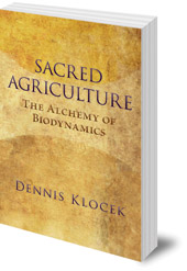Dennis Klocek - Sacred Agriculture: The Alchemy of Biodynamics