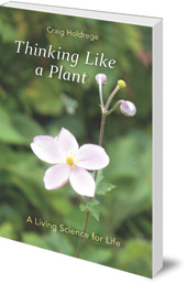 Craig Holdrege - Thinking Like a Plant: A Living Science for Life