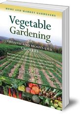 Joel Morrow - Vegetable Gardening for Organic and Biodynamic Growers