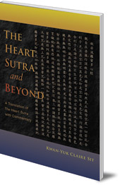 Kwan-Yuk Claire Sit - The Heart Sutra and Beyond: A Translation of The Heart Sutra with Commentary