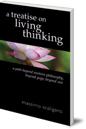 Massimo Scaligero; Translated by Eric L. Bisbocci - A Treatise on Living Thinking: A Path Beyond Western Philosophy, Beyond Yoga, Beyond Zen
