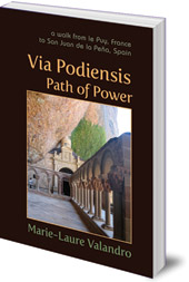 Marie-Laure Valandro - Via Podiensis, Path of Power: A Walk from le Puy, France, to San Juan de la Peña, Spain