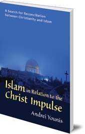 Andrei Younis - Islam in Relation to the Christ Impulse: A Search for Reconciliation between Christianity and Islam