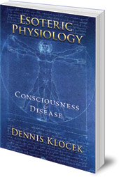 Dennis Klocek - Esoteric Physiology: Consciousness and Disease