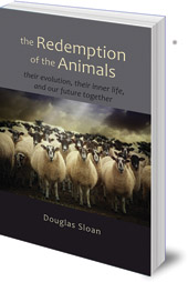Douglas Sloan - The Redemption of the Animals: Their Evolution, Their Inner Life, and Our Future Together
