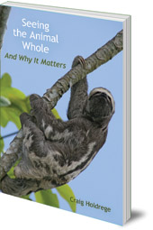 Craig Holdrege - Seeing the Animal Whole: And Why It Matters