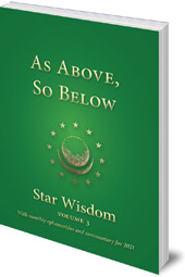Edited by Joel Matthew Park - As Above, So Below: Star Wisdom Volume 3 with monthly ephermerides and commentary for 2021