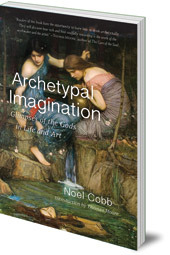 Noel Cobb; Introduction by Thomas Moore - Archetypal Imagination: Glimpses of the Gods in Life and Art