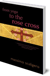 Massimo Scaligero; Translated by Eric L. Bisbocci - From Yoga to the Rose Cross