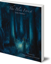 Luke Fischer; Illustrated by Stephanie Young and Tim Smith - The Blue Forest: Bedtime Stories for the Nights of the Week
