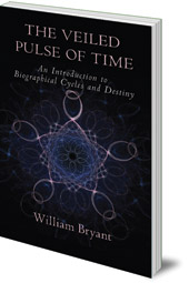 William Bryant - The Veiled Pulse of Time: An Introduction to Biographical Cycles and Destiny